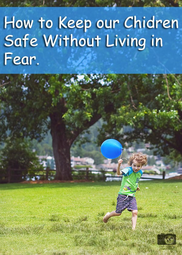 how to keep our children safe, protecting the gift, the gift of fear, free range parenting
