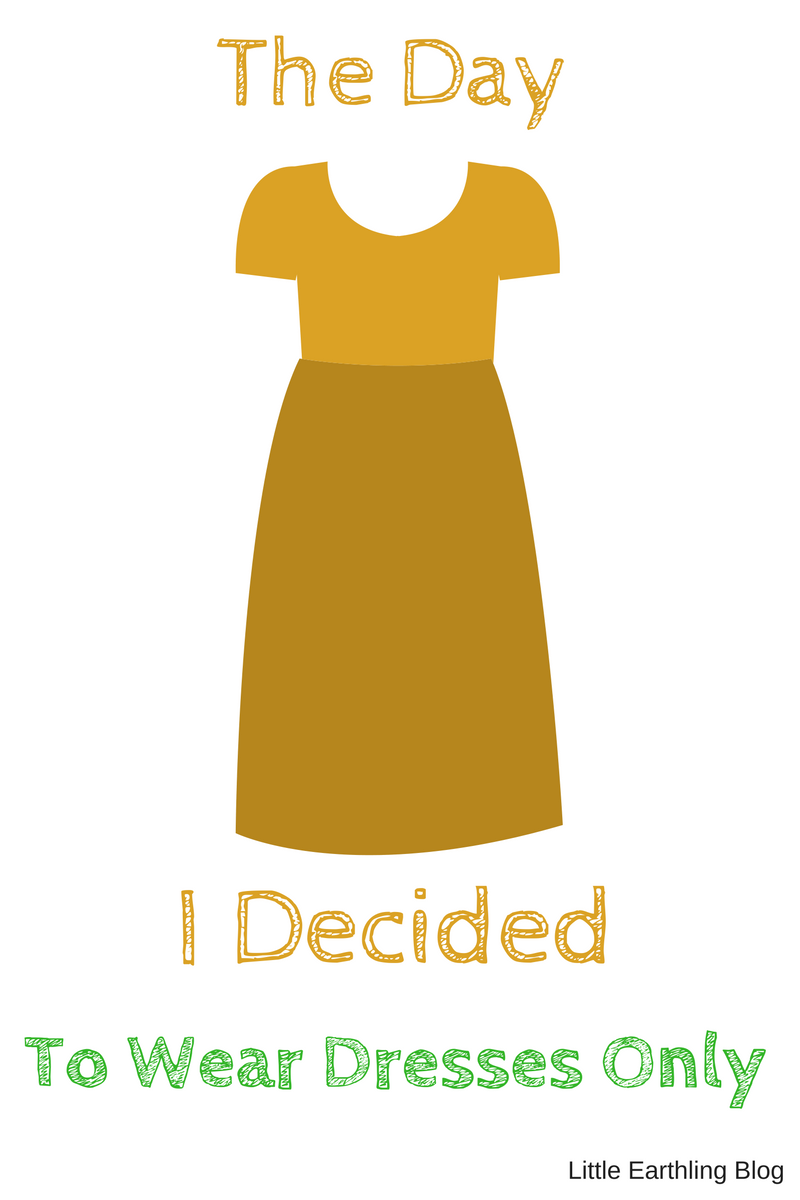 I learned a big lesson the day I decided to wear only dresses.