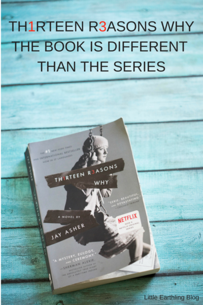 Thirteen Reasons Why the book is different from the series...a parent's guide.