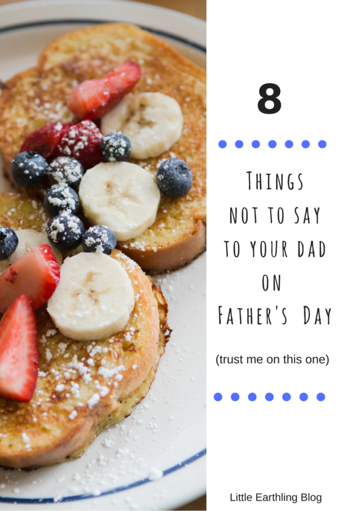 8 things never to say to your dad on Father's Day...
