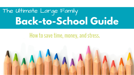 The ultimate back to school guide for large families. Save time and money.
