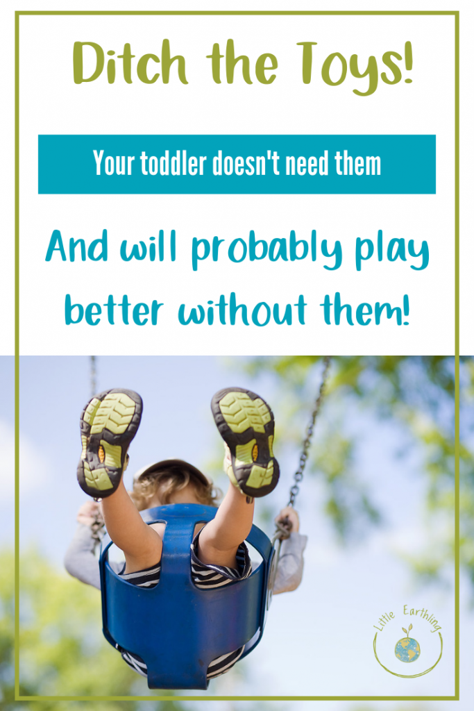 Ditch the Toys! Your toddler doesn't need them anyway.