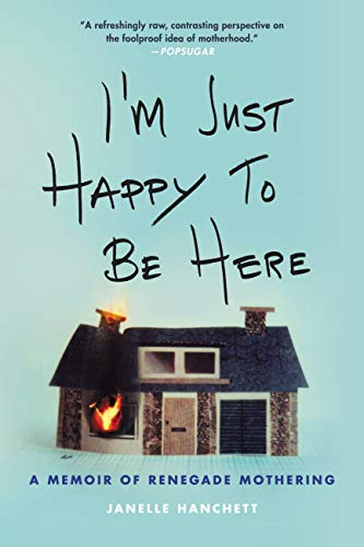 Happy Just to Be Here by Janelle Hanchett