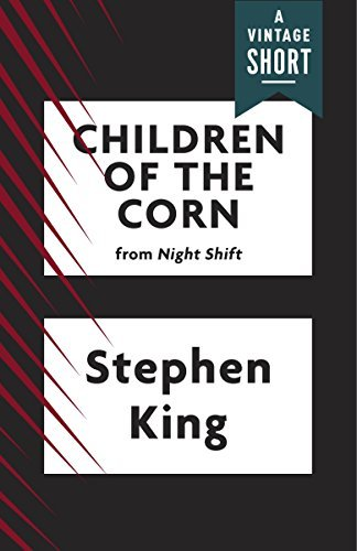 Children of the Corn a brilliant short story by Stephen King.