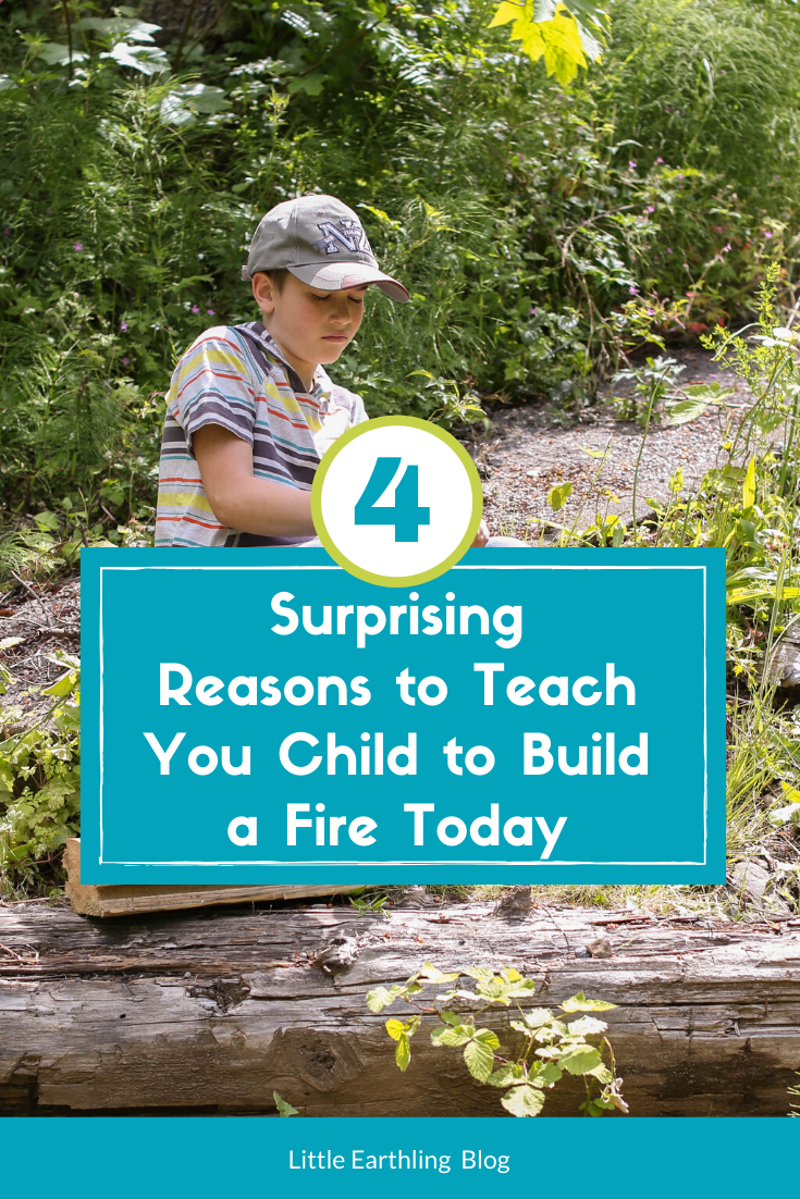 4 surprising reasons to teach your child to build a fire today
