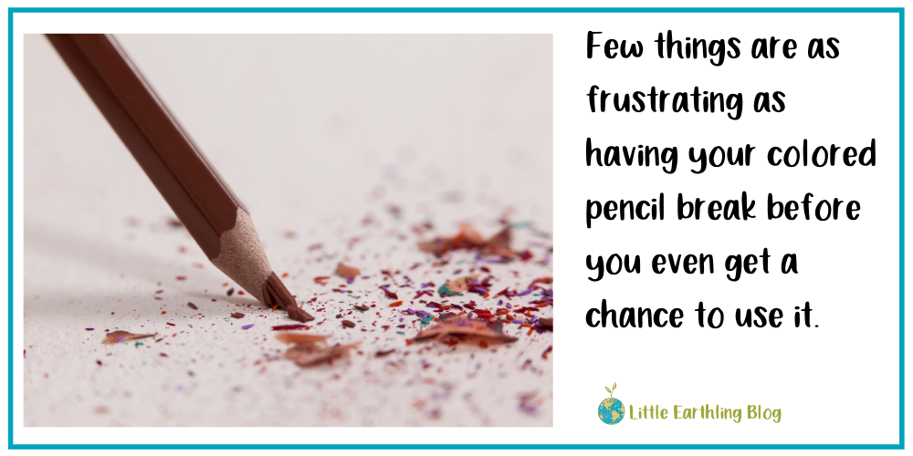 Nothing is more frustrating then colored pencils  breaking before you get a chance to use them.
